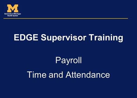 EDGE Supervisor Training Payroll Time and Attendance.