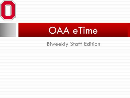 Biweekly Staff Edition OAA eTime. Filling Out a Timesheet.