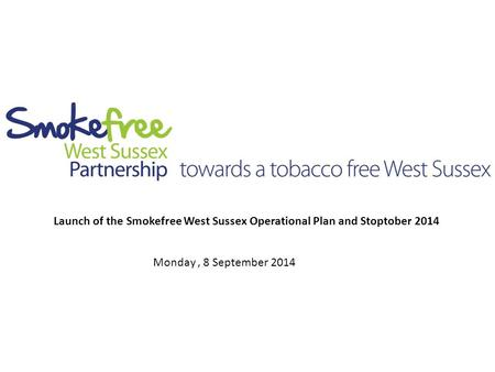Launch of the Smokefree West Sussex Operational Plan and Stoptober 2014 Monday, 8 September 2014.