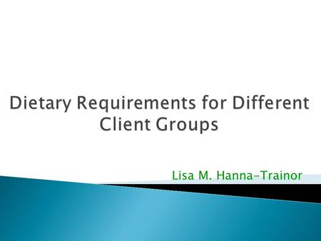Lisa M. Hanna-Trainor. Be aware that there are a range of different client groups Identify different characteristics of the different client groups Knowledge.