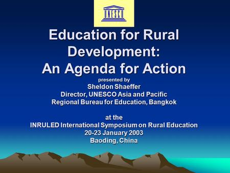 Education for Rural Development: An Agenda for Action presented by Sheldon Shaeffer Director, UNESCO Asia and Pacific Regional Bureau for Education, Bangkok.