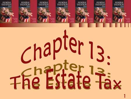1 Chapter 13: The Estate Tax. 2 THE ESTATE TAX  The estate tax formula  Gross estate valuation  Gross estate items  Estate tax deductions  Computation.
