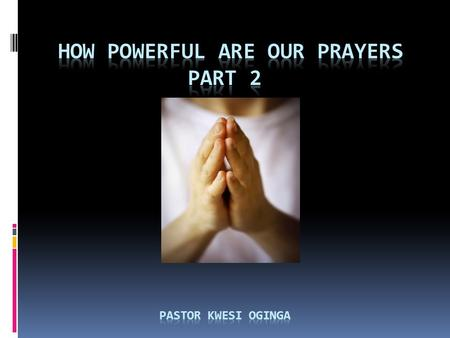 PART II HOW POWERFUL ARE OUR PRAYERS  THE PSALMIST DAVID SAYS ( PSALM 121: 1 )  1 I lift up my eyes to the hills— where does my help come from? 2 My.