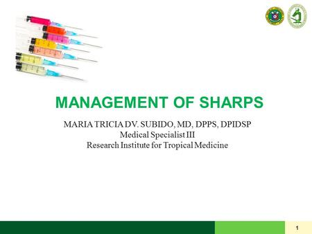 MANAGEMENT OF SHARPS 1 MARIA TRICIA DV. SUBIDO, MD, DPPS, DPIDSP Medical Specialist III Research Institute for Tropical Medicine.
