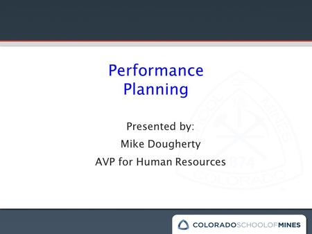 Performance Planning Presented by: Mike Dougherty AVP for Human Resources.