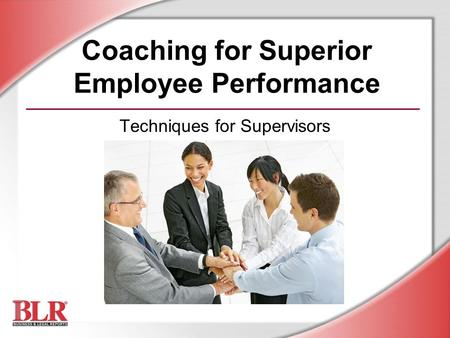 Coaching for Superior Employee Performance Techniques for Supervisors.