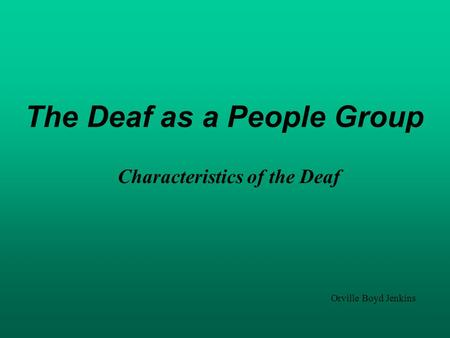 The Deaf as a People Group Orville Boyd Jenkins Characteristics of the Deaf.