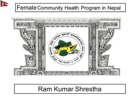 Nepal National Vitamin A Program Established in 1993 to reduce vitamin A deficiency to a level that no longer constitutes a public health problem Ram Kumar.
