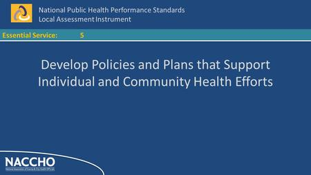 National Public Health Performance Standards Local Assessment Instrument Essential Service:5 Develop Policies and Plans that Support Individual and Community.