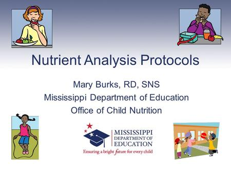 Nutrient Analysis Protocols Mary Burks, RD, SNS Mississippi Department of Education Office of Child Nutrition.