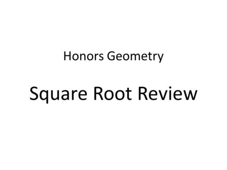 Honors Geometry Square Root Review. Square root is a subgroup of a larger group of numbers called radicals (symbol: ) which include square roots and and.