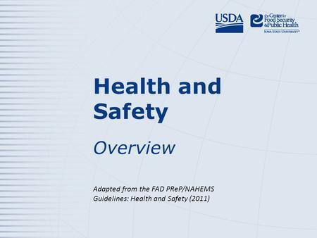 Health and Safety Overview Adapted from the FAD PReP/NAHEMS Guidelines: Health and Safety (2011)