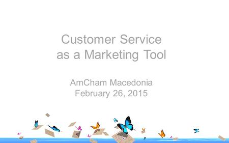 Customer Service as a Marketing Tool AmCham Macedonia February 26, 2015.