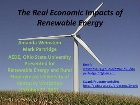 The Real Economic Impacts of Renewable Energy Amanda Weinstein Mark Partridge AEDE, Ohio State University Presented for Renewable Energy and Rural Employment.