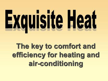 The key to comfort and efficiency for heating and air-conditioning.
