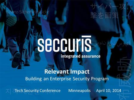 Relevant Impact Building an Enterprise Security Program Tech Security ConferenceMinneapolis April 10, 2014.