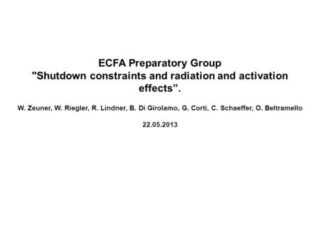 "ECFA Preparatory Group Shutdown constraints and radiation and activation effects"". W. Zeuner, W. Riegler, R. Lindner, B. Di Girolamo, G. Corti, C. Schaeffer,"