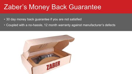 30 day money back guarantee if you are not satisfied Coupled with a no-hassle, 12 month warranty against manufacturer's defects Zaber's Money Back Guarantee.