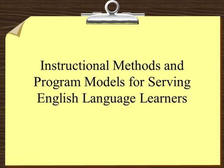 Instructional Methods and Program Models for Serving English Language Learners.