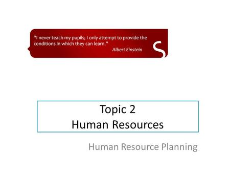 Topic 2 Human Resources Human Resource Planning. Learning Objectives Analyse the workforce planning process Evaluate strategies for developing future.