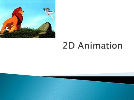  Define the term 2D animation.  Explain the techniques and development of 2D animation.  Compare the affect, pros and cons of these different styles.