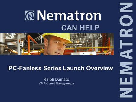 CAN HELP i PC-Fanless Series Launch Overview Ralph Damato VP Product Management.