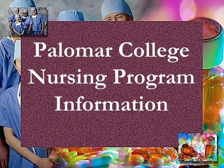 Palomar College Nursing Program Information. Nursing Program Contact Information Gail Rodriques Program Health Specialist (760) 744-1150, ext. 2279 fax: