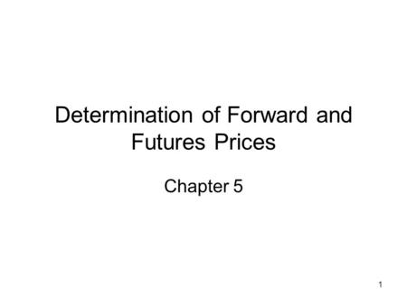 1 Determination of Forward and Futures Prices Chapter 5.