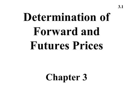 3.1 Determination of Forward and Futures Prices Chapter 3.