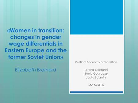 «Women in transition: changes in gender wage differentials in Eastern Europe and the former Soviet Union» Elizabeth Brainerd Political Economy of Transition.