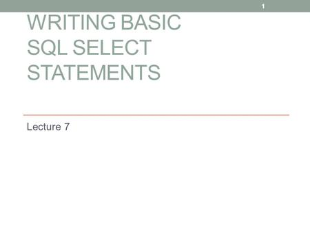 WRITING BASIC SQL SELECT STATEMENTS Lecture 7 1. Outlines  SQL SELECT statement  Capabilities of SELECT statements  Basic SELECT statement  Selecting.