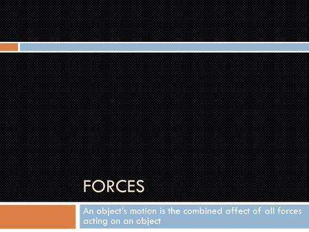 FORCES An object's motion is the combined affect of all forces acting on an object.
