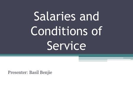 Salaries and Conditions of Service Presenter: Basil Benjie.