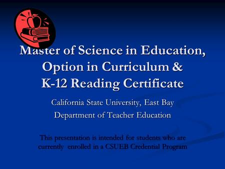 Master of Science in Education, Option in Curriculum & K-12 Reading Certificate California State University, East Bay Department of Teacher Education This.