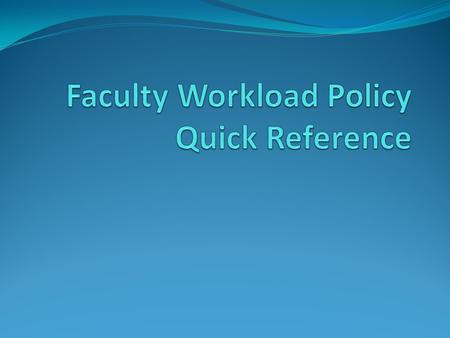 Faculty Workload Policy Reference: Teaching Load Credits These are credits assigned for teaching resident-credit courses. Credits are reported for persons.