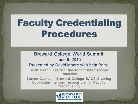 Broward College World Summit June 9, 2015 Presented by David Moore with help from: Scott Mason, District Director for International Education Steven Obenauf,