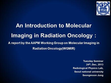 An Introduction to Molecular Imaging in Radiation Oncology : A report by the AAPM Working Group on Molecular Imaging in Radiation Oncology(WGMIR) Tuesday.
