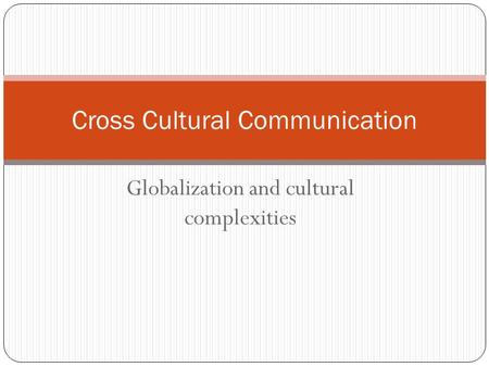 Globalization and cultural complexities Cross Cultural Communication.