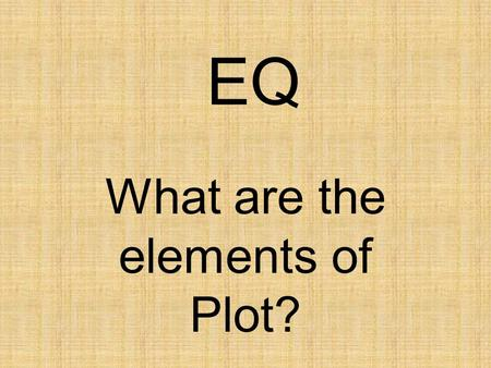 EQ What are the elements of Plot?. Identifying the Elements of A Plot Diagram Student Notes.