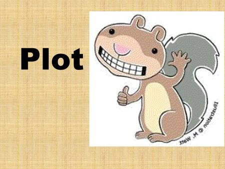 Plot. What is plot? Plot is the organized pattern or sequence of events that make up a story. Every plot is made up of a series of incidents that are.