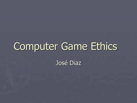 Computer Game Ethics José Diaz. Overview ► The Business  Software Piracy  Ratings / Censorship ► Game Content  Violence in Gaming  Gender & Sexuality.