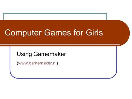 Computer Games for Girls Using Gamemaker (www.gamemaker.nl)www.gamemaker.nl.