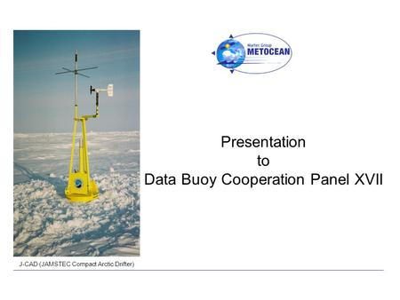 Presentation to Data Buoy Cooperation Panel XVII J-CAD (JAMSTEC Compact Arctic Drifter)