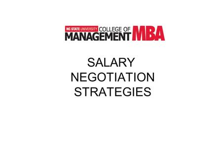 SALARY NEGOTIATION STRATEGIES. Concepts Learned from your Best & Worst Experiences Research – doing your homework Displaying confidence Walking away –