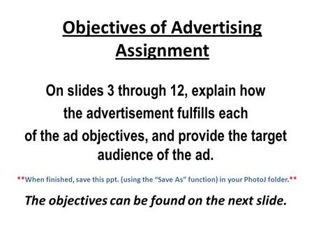 Objectives of Advertising Assignment On slides 3 through 12, explain how the advertisement fulfills each of the ad objectives, and provide the target audience.