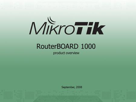 RouterBOARD 1000 September, 2008 product overview.