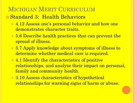 M ICHIGAN M ERIT C URRICULUM Standard 3: Health Behaviors 4.12 Assess one's personal behavior and how one demonstrates character traits. 5.6 Describe health.