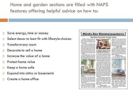 Home and garden sections are filled with NAPS features offering helpful advice on how to:  Save energy, time or money  Select decor to best fit with.