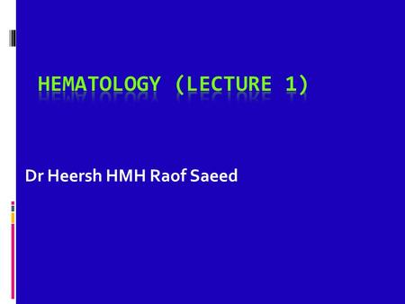 Dr Heersh HMH Raof Saeed.  Component :  Plasma.  Blood cells  Hb. level varies from one age to another.  55% at birth  30% by 2-3 months  35% at.