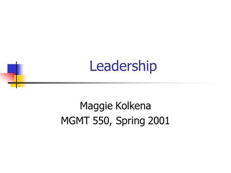 Leadership Maggie Kolkena MGMT 550, Spring 2001. Agenda Why Does it Matter? Exemplars of Leadership Management vs. Leadership Overview of Key Concepts.